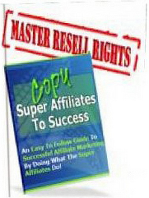 Product picture Copy Super Affiliates To Success An Easy To Follow Guide